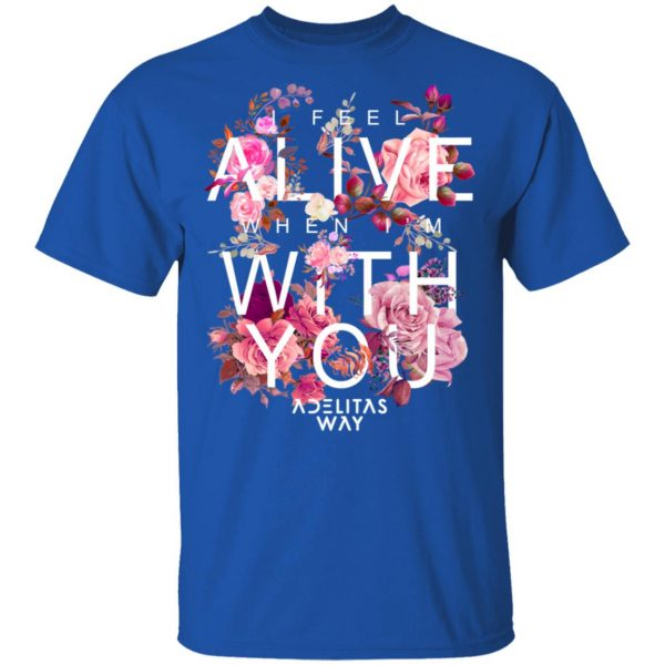 I Feel Alive When I'm With You – Adelitas Way T-Shirts, Hoodies, Sweater Apparel 6