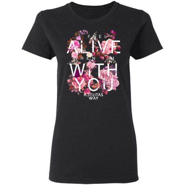 I Feel Alive When I'm With You – Adelitas Way T-Shirts, Hoodies, Sweater Apparel 7