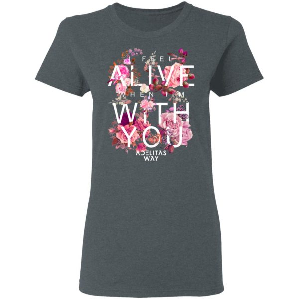 I Feel Alive When I'm With You – Adelitas Way T-Shirts, Hoodies, Sweater Apparel 8