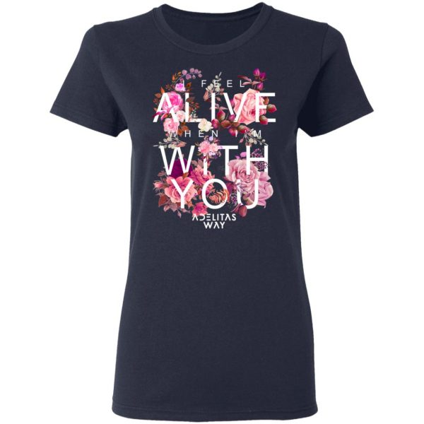 I Feel Alive When I'm With You – Adelitas Way T-Shirts, Hoodies, Sweater Apparel 9