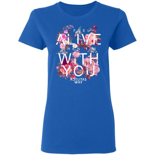 I Feel Alive When I'm With You – Adelitas Way T-Shirts, Hoodies, Sweater Apparel 10