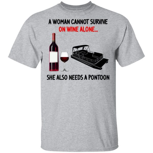 A Woman Cannot Survive On Wine Alone She Also Needs A Pontoon T-Shirts, Hoodies, Sweater Apparel 5
