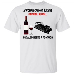 A Woman Cannot Survive On Wine Alone She Also Needs A Pontoon T-Shirts, Hoodies, Sweater Apparel 2