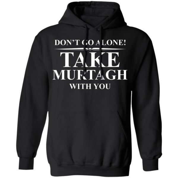 Don't Go Alone Take Murtagh With You T-Shirts, Hoodies, Sweater Apparel 12