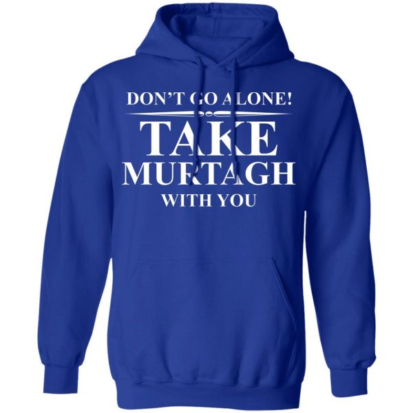 Don't Go Alone Take Murtagh With You T-Shirts, Hoodies, Sweater Apparel 15