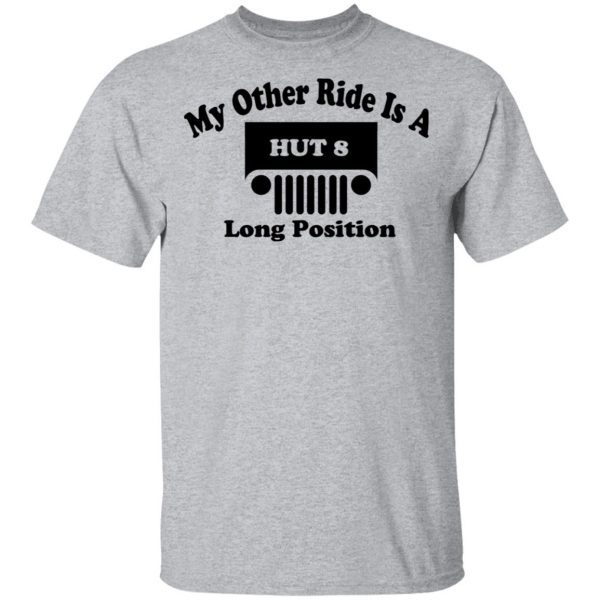My Other Ride Is A Hut 8 Long Position T-Shirts, Hoodies, Sweater Apparel 5