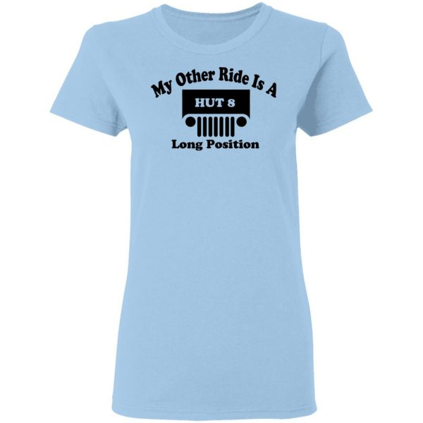 My Other Ride Is A Hut 8 Long Position T-Shirts, Hoodies, Sweater Apparel 6