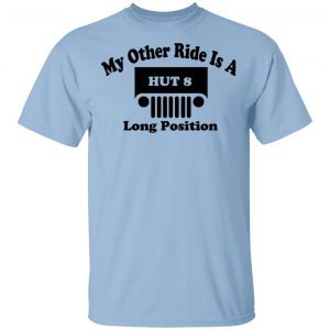My Other Ride Is A Hut 8 Long Position T-Shirts, Hoodies, Sweater Apparel