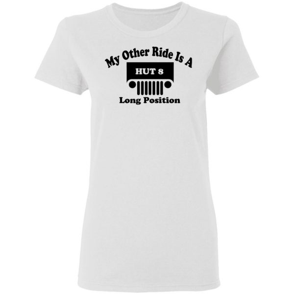 My Other Ride Is A Hut 8 Long Position T-Shirts, Hoodies, Sweater Apparel 7