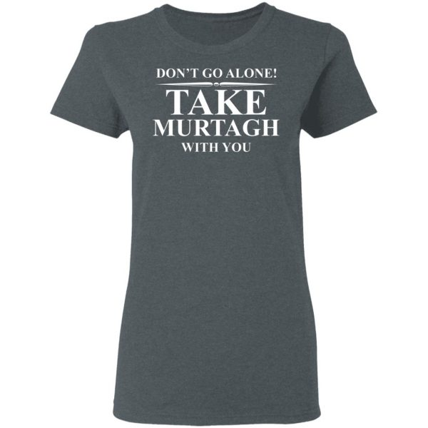 Don't Go Alone Take Murtagh With You T-Shirts, Hoodies, Sweater Apparel 8