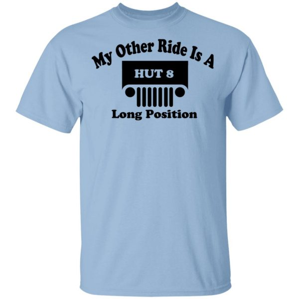 My Other Ride Is A Hut 8 Long Position T-Shirts, Hoodies, Sweater Apparel 3