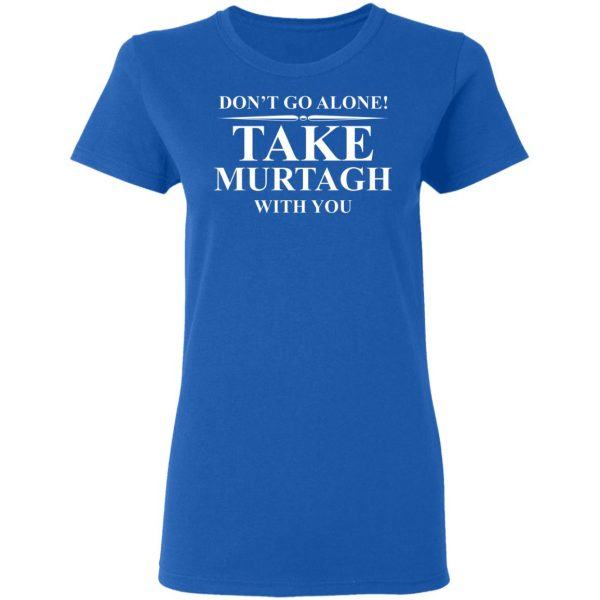 Don't Go Alone Take Murtagh With You T-Shirts, Hoodies, Sweater Apparel 10