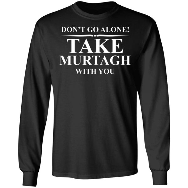 Don't Go Alone Take Murtagh With You T-Shirts, Hoodies, Sweater Apparel 11