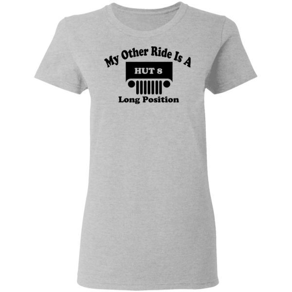 My Other Ride Is A Hut 8 Long Position T-Shirts, Hoodies, Sweater Apparel 8