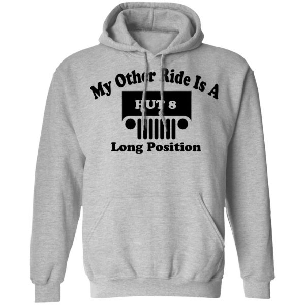 My Other Ride Is A Hut 8 Long Position T-Shirts, Hoodies, Sweater Apparel 12
