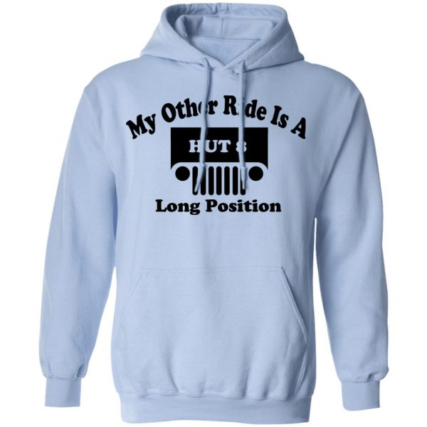 My Other Ride Is A Hut 8 Long Position T-Shirts, Hoodies, Sweater Apparel 14