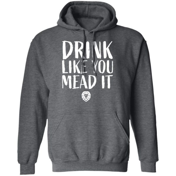 Drink Like You Mead It T-Shirts, Hoodies, Sweater Apparel 14