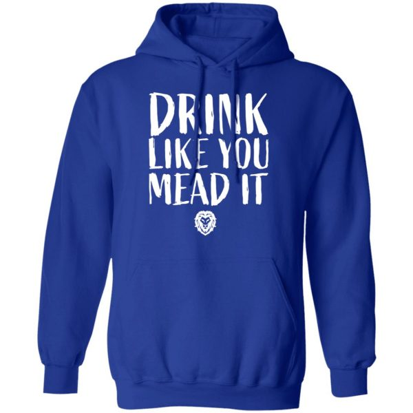 Drink Like You Mead It T-Shirts, Hoodies, Sweater Apparel 15