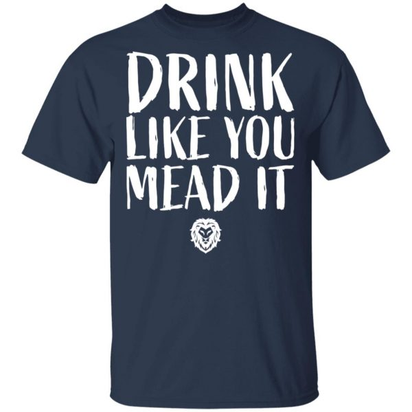 Drink Like You Mead It T-Shirts, Hoodies, Sweater Apparel 5