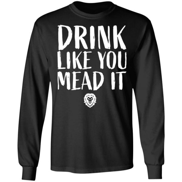 Drink Like You Mead It T-Shirts, Hoodies, Sweater Apparel 11