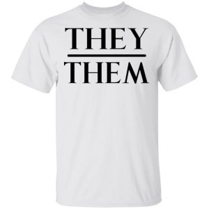 They Them Pronouns T-Shirts, Hoodies, Sweater Apparel 2