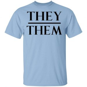 They Them Pronouns T-Shirts, Hoodies, Sweater Apparel