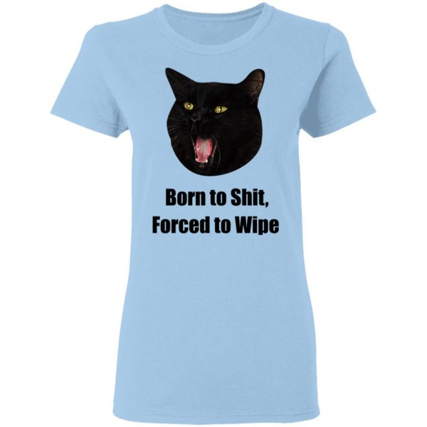 Born To Shit Forced To Wipe Killer Than Bitchin' T-Shirts, Hoodies, Sweater Apparel 8