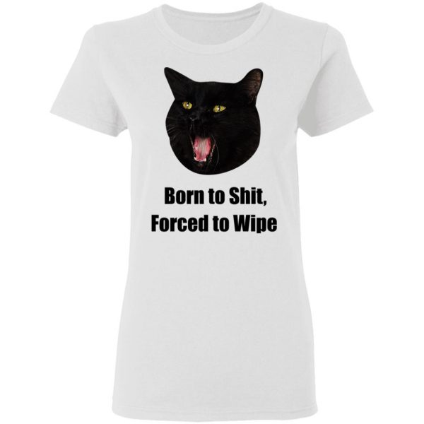 Born To Shit Forced To Wipe Killer Than Bitchin' T-Shirts, Hoodies, Sweater Apparel 10