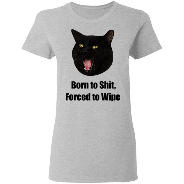 Born To Shit Forced To Wipe Killer Than Bitchin' T-Shirts, Hoodies, Sweater Apparel 12