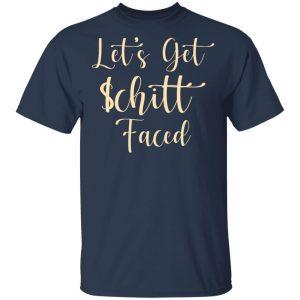 Let's Get Schitt Faced T-Shirts, Hoodies, Sweater Apparel