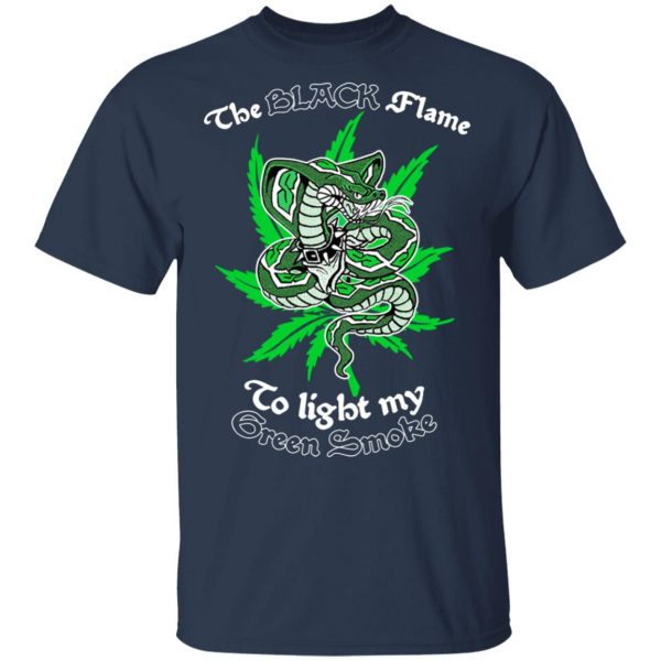 The Black Flame To Light My Green Smoke T-Shirts, Hoodies, Sweater Apparel 5