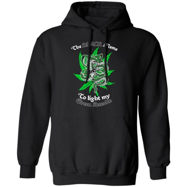 The Black Flame To Light My Green Smoke T-Shirts, Hoodies, Sweater Apparel 9