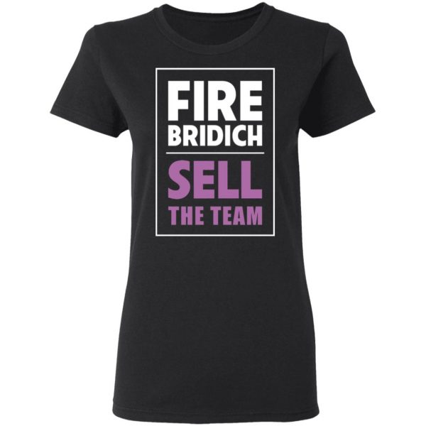 Fire Bridich Sell The Team T-Shirts, Hoodies, Sweater Apparel 7