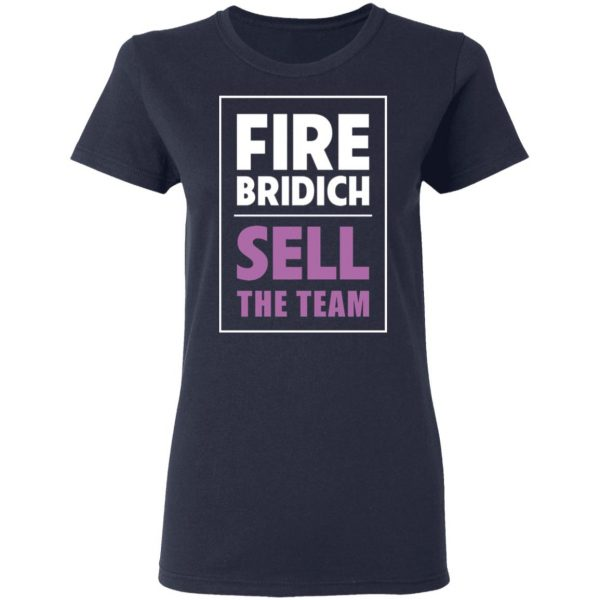 Fire Bridich Sell The Team T-Shirts, Hoodies, Sweater Apparel 8