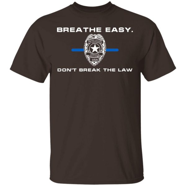 Breathe Easy Don't Break The Law T-Shirts, Hoodies, Sweater Apparel 4