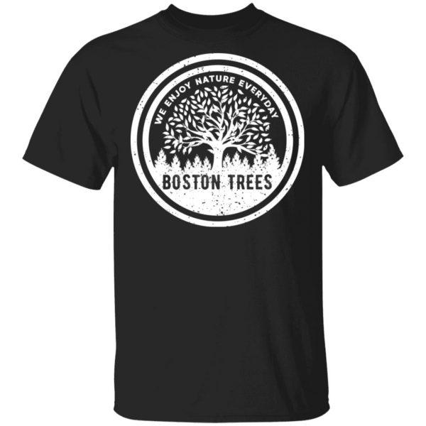 BostonTrees We Enjoy Nature Everyday T-Shirts, Hoodies, Sweater Apparel 3
