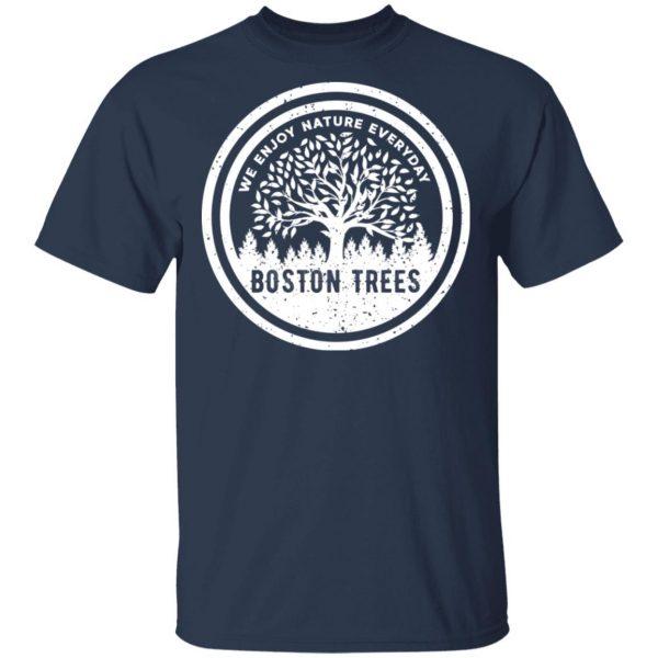 BostonTrees We Enjoy Nature Everyday T-Shirts, Hoodies, Sweater Apparel 5