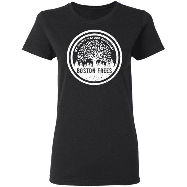 BostonTrees We Enjoy Nature Everyday T-Shirts, Hoodies, Sweater Apparel 7