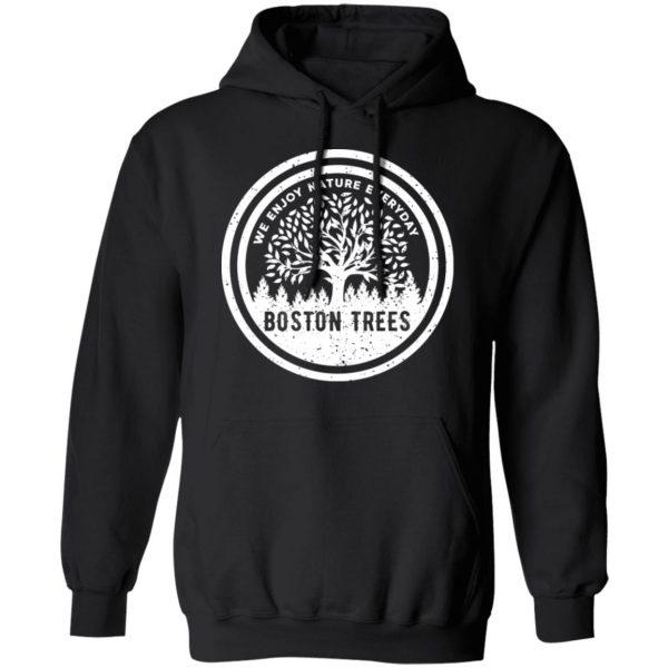 BostonTrees We Enjoy Nature Everyday T-Shirts, Hoodies, Sweater Apparel 9