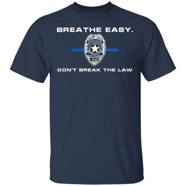 Breathe Easy Don't Break The Law T-Shirts, Hoodies, Sweater Apparel 5