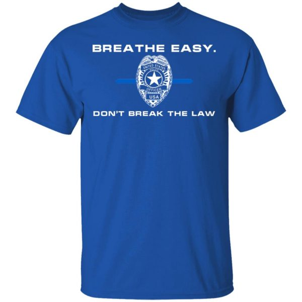 Breathe Easy Don't Break The Law T-Shirts, Hoodies, Sweater Apparel 6
