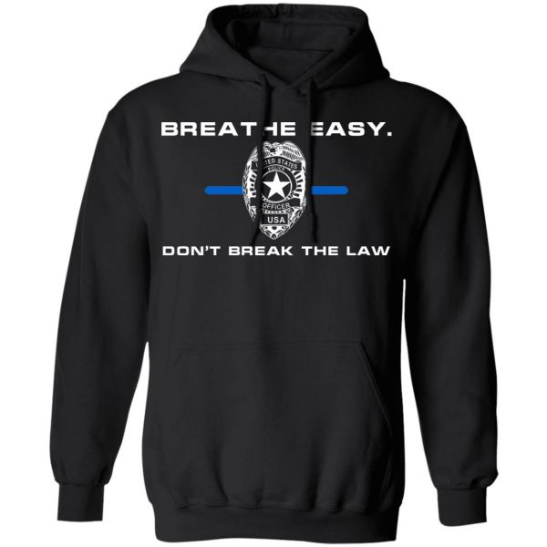 Breathe Easy Don't Break The Law T-Shirts, Hoodies, Sweater Apparel 9