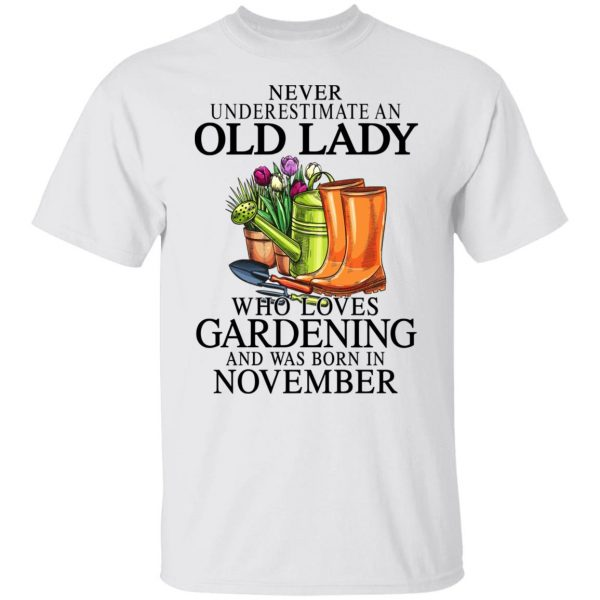Never Underestimate An Old Lady Who Loves Gardening And Was Born In November T-Shirts, Hoodies, Sweatshirt Apparel 4