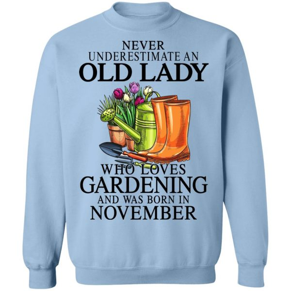 Never Underestimate An Old Lady Who Loves Gardening And Was Born In November T-Shirts, Hoodies, Sweatshirt Apparel 14