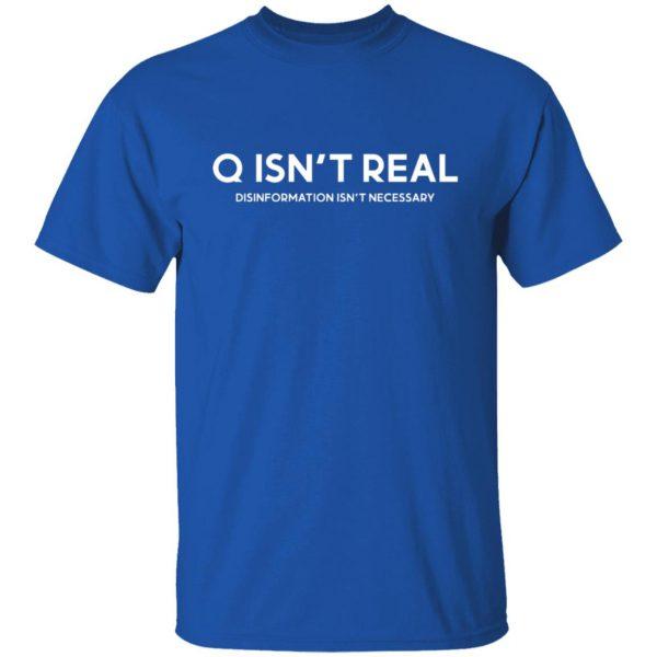 Q Isn't Real Disinformation Isn't Necessary T-Shirts, Hoodies, Sweatshirt Apparel 6