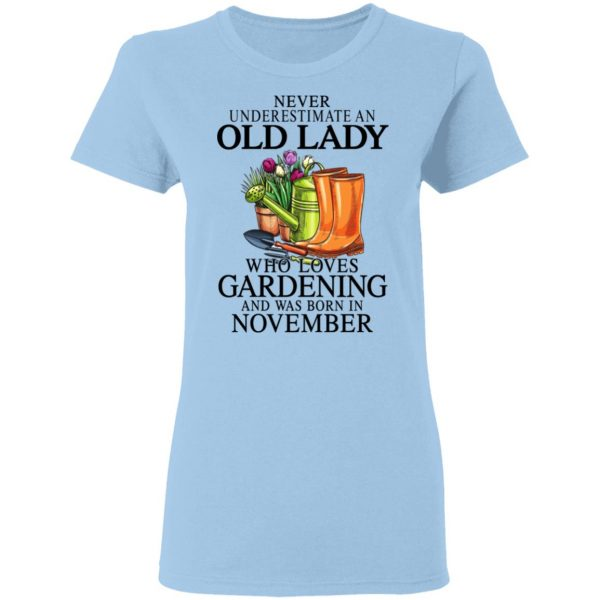 Never Underestimate An Old Lady Who Loves Gardening And Was Born In November T-Shirts, Hoodies, Sweatshirt Apparel 6
