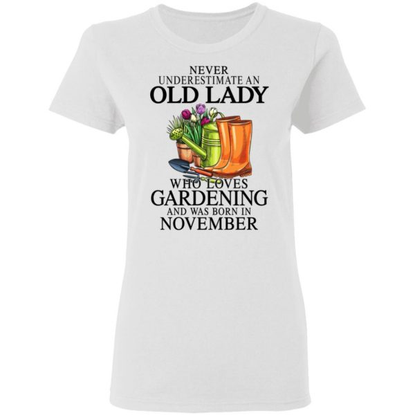 Never Underestimate An Old Lady Who Loves Gardening And Was Born In November T-Shirts, Hoodies, Sweatshirt Apparel 7