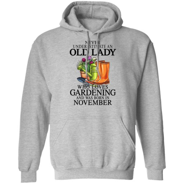 Never Underestimate An Old Lady Who Loves Gardening And Was Born In November T-Shirts, Hoodies, Sweatshirt Apparel 9
