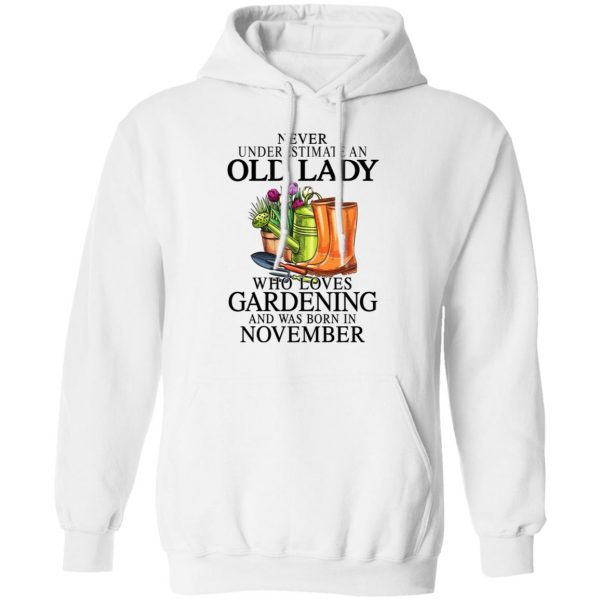 Never Underestimate An Old Lady Who Loves Gardening And Was Born In November T-Shirts, Hoodies, Sweatshirt Apparel 10
