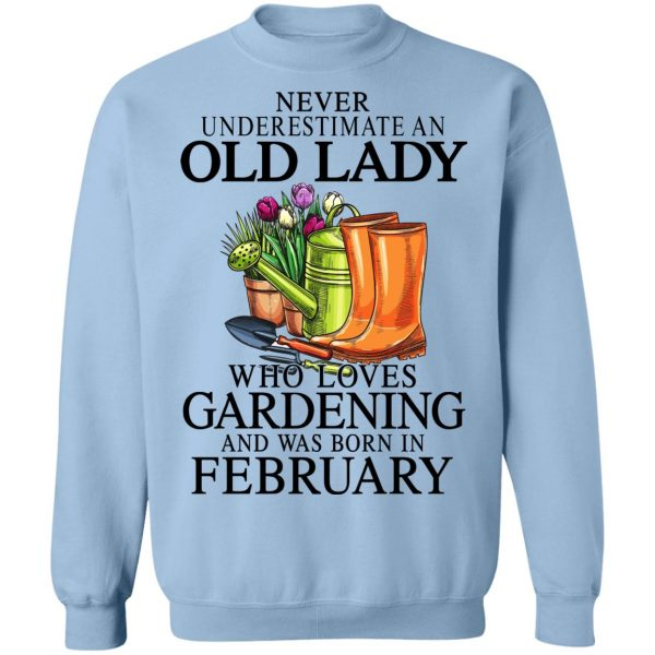 Never Underestimate An Old Lady Who Loves Gardening And Was Born In February T-Shirts, Hoodies, Sweatshirt Apparel 14